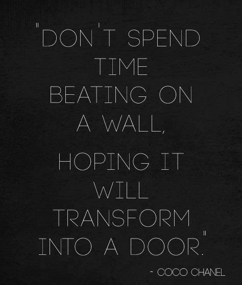 chanel-quotes-dont-spend-time-beating-on-a-wall-hoping-it-will-transform-into-a-door