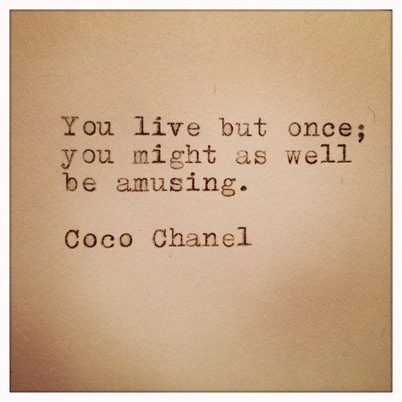 chanel-quotes-you-live-but-once-you-might-as-well-be-amusing